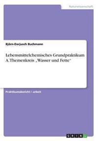 """Lebensmittelchemisches Grundpraktikum A. Themenkreis """"Wasser und Fette"""""""