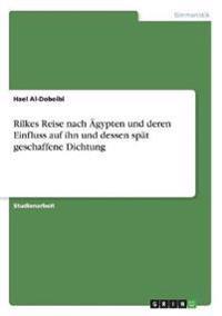 Rilkes Reise Nach Agypten Und Deren Einfluss Auf Ihn Und Dessen Spat Geschaffene Dichtung