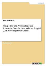 Preispolitik Und Preisstrategie Der Selfstorage Branche, Dargestellt Am Beispiel Das Blaue Lagerhaus Gmbh