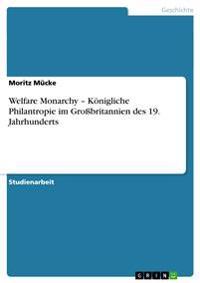 Welfare Monarchy - Konigliche Philantropie Im Grobritannien Des 19. Jahrhunderts