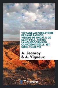 Voyage Au Purgatoire de Saint Patrice; Visions de Tindal & de Saint Paul, Textes Languedociens Du Quinzi me Si cle, 1st Serie. Tome VIII