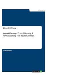 Konsolidierung, Zentralisierung & Virtualisierung Von Rechenzentren