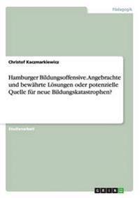 Hamburger Bildungsoffensive. Angebrachte und bewährte Lösungen oder potenzielle Quelle für neue Bildungskatastrophen?