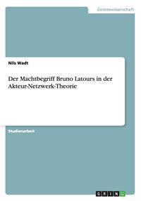 Der Machtbegriff Bruno Latours in der Akteur-Netzwerk-Theorie
