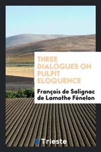 Three Dialogues on Pulpit Eloquence