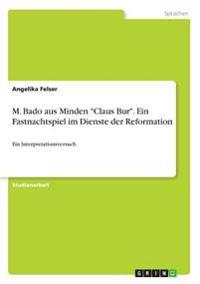 """M. Bado aus Minden """"Claus Bur"""". Ein Fastnachtspiel im Dienste der Reformation"""
