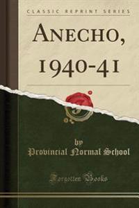 Anecho, 1940-41 (Classic Reprint)