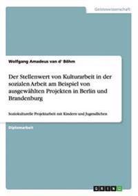 Der Stellenwert von Kulturarbeit in der sozialen Arbeit am Beispiel von ausgewählten Projekten in Berlin und Brandenburg