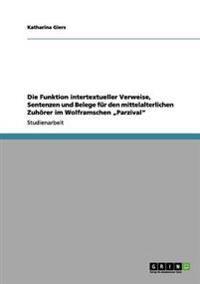 Funktion Intertextueller Verweise, Sentenzen Und Belege Fur Den Mittelalterlichen Zuhorer Im Wolframschen Parzival