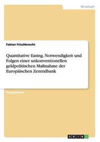 Quantitative Easing. Notwendigkeit und Folgen einer unkonventionellen geldpolitischen  Maßnahme der Europäischen Zentralbank