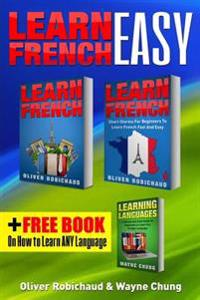 Learn French: 3 Books in 1! a Fast and Easy Guide for Beginners to Learn Conversational French & Short Stories for Beginners Plus Le