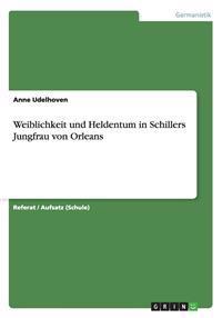 Weiblichkeit und Heldentum in Schillers Jungfrau von Orleans