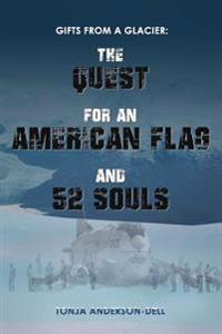 Gifts from a Glacier: The Quest for an American Flag and 52 Souls