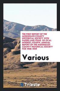 The First Report of the Missisquoi County Historical Society with Papers and Items of Ocal Interest; Fourth Annual Report of the Missisquoi County His
