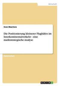 Positionierung Kleinerer Flughafen Im Interkontinentalverkehr - Eine Marktstrategische Analyse