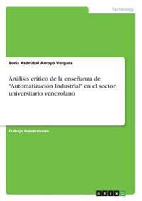 """Analisis Critico de la Ensenanza de """"Automatizacion Industrial"""" En El Sector Universitario Venezolano"""