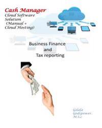 Cash Manager Cloud Software Solution (Manual + Cloud Hosting): Business Finance and Tax Reporting