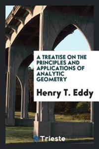 A Treatise on the Principles and Applications of Analytic Geometry