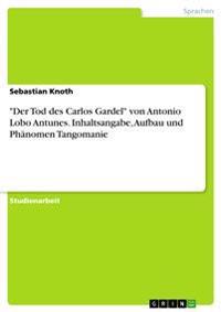 """""""Der Tod Des Carlos Gardel"""" Von Antonio Lobo Antunes. Inhaltsangabe, Aufbau Und Phanomen Tangomanie"""