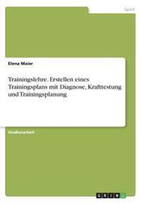 Trainingslehre. Erstellen eines Trainingsplans mit Diagnose, Krafttestung und Trainingsplanung