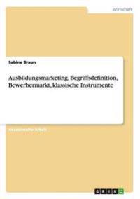 Ausbildungsmarketing. Begriffsdefinition, Bewerbermarkt, klassische Instrumente
