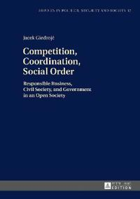 Competition, Coordination, Social Order: Responsible Business, Civil Society, and Government in an Open Society