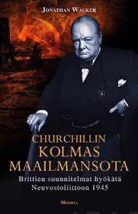 Churchillin kolmas maailmansota - Brittien suunnitelmat hyökätä Neuvostoliittoon 1945