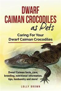 Dwarf Caiman Crocodiles as Pets: Dwarf Caiman Facts, Care, Breeding, Nutritional Information, Tips, Husbandry and More! Caring for Your Dwarf Caiman C