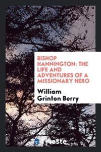 Bishop Hannington: The Life and Adventures of a Missionary Hero