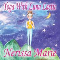 Yoga with Luna Lastic (Inspirational Yoga for Kids, Toddler Books, Kids Books, Kindergarten Books, Baby Books, Kids Book, Yoga Books for Kids, Ages 2-