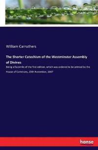 The Shorter Catechism of the Westminster Assembly of Divines