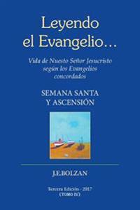 Leyendo El Evangelio... (Tomo IV): Semana Santa y Ascencion