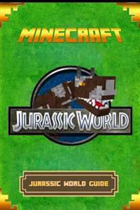 Minecraft: Jurassic World Guide: The Ultimate Minecraft Handbook. Complete Game Guide to Jurassic World.