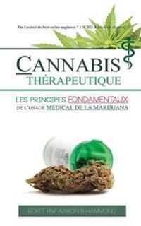 Cannabis Therapeutique: Les Principes Fondamentaux de L'Usage Medical de la Marijuana
