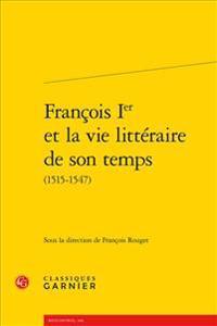 Francois Ier Et La Vie Litteraire de Son Temps (1515-1547)