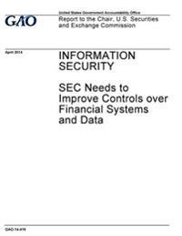 Information Security, SEC Needs to Improve Controls Over Financial Systems and Data: Report to the Chair, U.S. Securities and Exchange Commission.