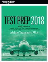 Airline Transport Pilot Test Prep 2018: Study & Prepare: Pass Your Test and Know What Is Essential to Become a Safe, Competent Pilot from the Most Tru