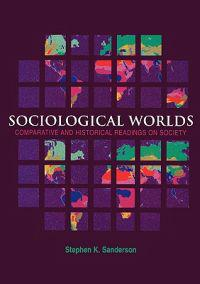 Sociological Worlds: Comparative and Historical Readings on Society