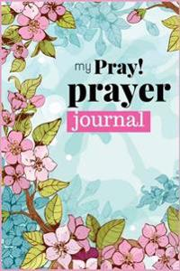My Prayer Journal: Prayerbooks/ Christian Journal for Daily Prayer/ Guide to Prayer, Praise and Thanks/ Blank Prayer Journals 117 Pages/