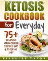 Ketosis Cookbook for Everyday: 75+ Delicious Main Course Recipes for Ketogenic Diet