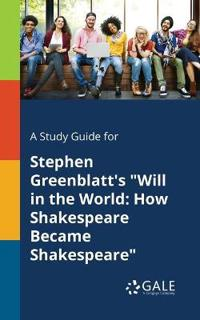 A Study Guide for Stephen Greenblatt's Will in the World