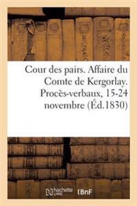 Cour Des Pairs. Affaire Du Comte de Kergorlay. Proces-Verbaux, 15-24 Novembre