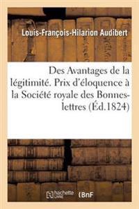 Des Avantages de la Legitimite, Discours Qui a Remporte Le Prix D'Eloquence