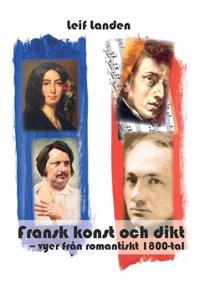 Fransk konst och dikt : vyer från romantiskt 1800-tal - Leif Landen pdf epub