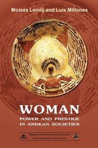 Woman: Power and Prestige in Andean Societies: (Black & White Edition)
