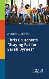 A Study Guide for Chris Crutcher's Staying Fat for Sarah Byrnes