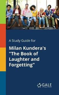 A Study Guide for Milan Kundera's the Book of Laughter and Forgetting