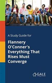 A Study Guide for Flannery O'Conner's Everything That Rises Must Converge