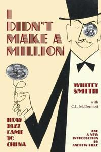 I Didn't Make a Million: How Jazz Came to China, with a New Foreword by Andrew Field
