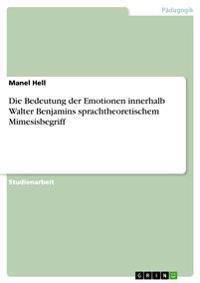 Die Bedeutung Der Emotionen Innerhalb Walter Benjamins Sprachtheoretischem Mimesisbegriff